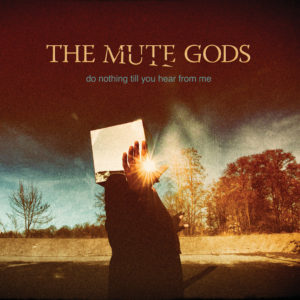 Mute Gods - Do Nothing Till You Hear From Me