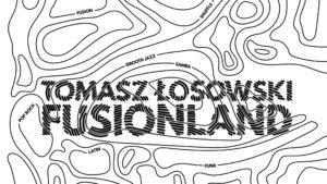 Tomasz Łosowski nagrał solową płytę Fusionland