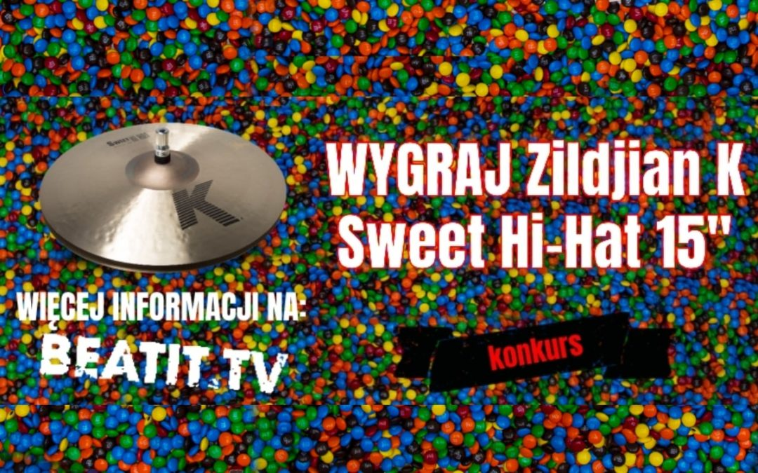 Konkurs: Wygraj Hi Hat Zildjian K Sweet 15″, etap 2