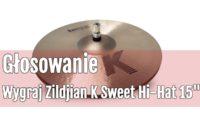 Konkurs: Wygraj Hi Hat Zildjian K Sweet 15″ – głosowanie