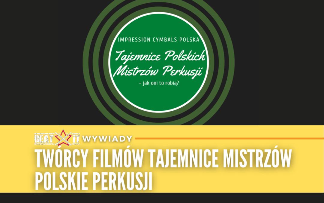 Twórcy filmów Tajemnice mistrzów  polskie perkusji opowiadają o kulisach powstania projektu